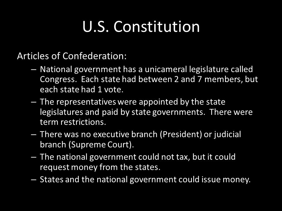 U.S. Constitution Articles of Confederation: – National government has a unicameral legislature called Congress. Each state had between 2 and 7 member