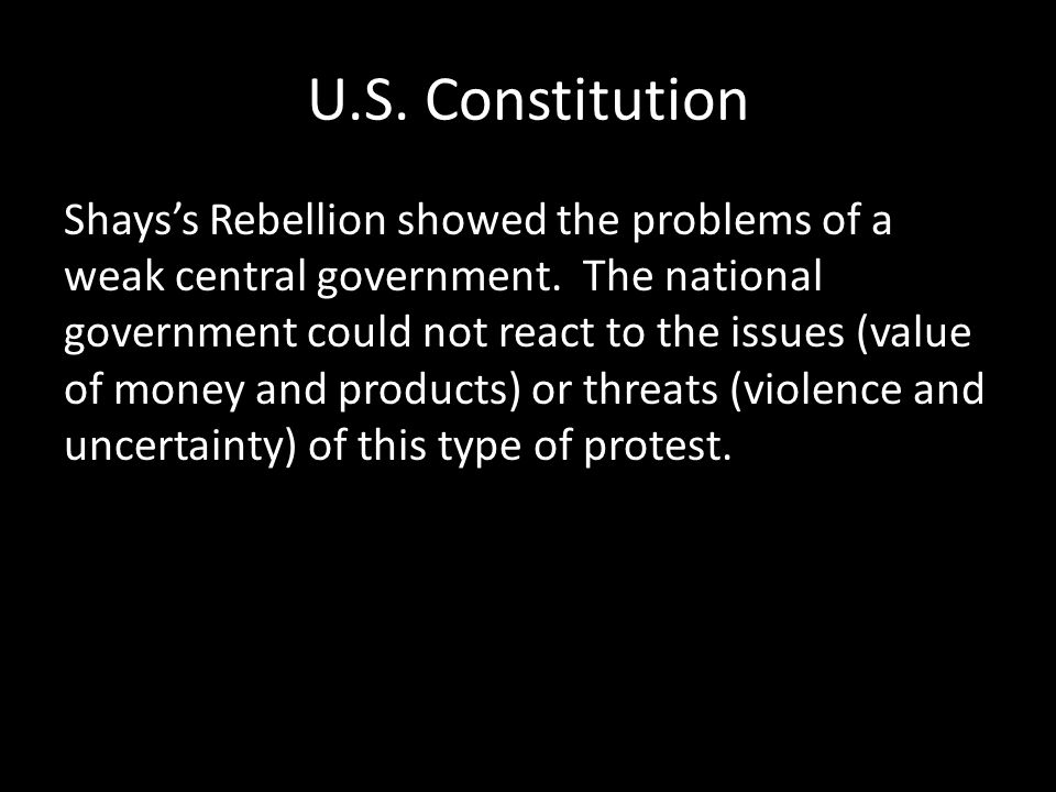 U.S.Constitution Shays's Rebellion showed the problems of a weak central government.