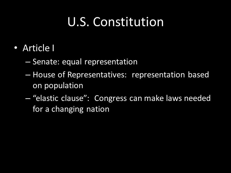 """U.S. Constitution Article I – Senate: equal representation – House of Representatives: representation based on population – """"elastic clause"""": Congress"""