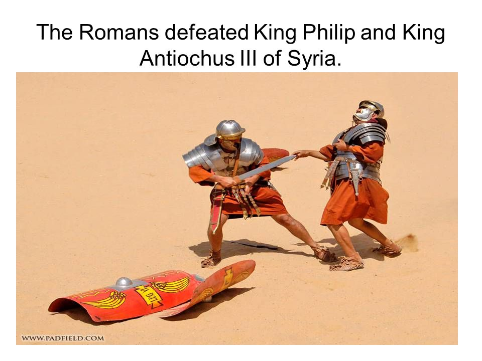 The Romans defeated King Philip and King Antiochus III of Syria.
