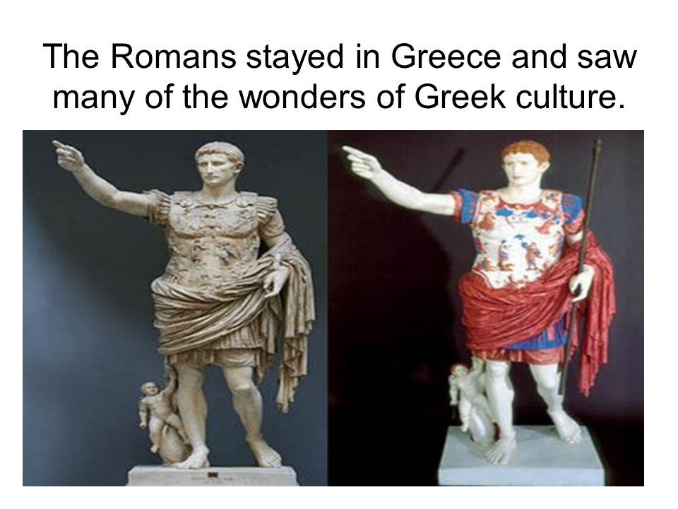 The Romans stayed in Greece and saw many of the wonders of Greek culture.
