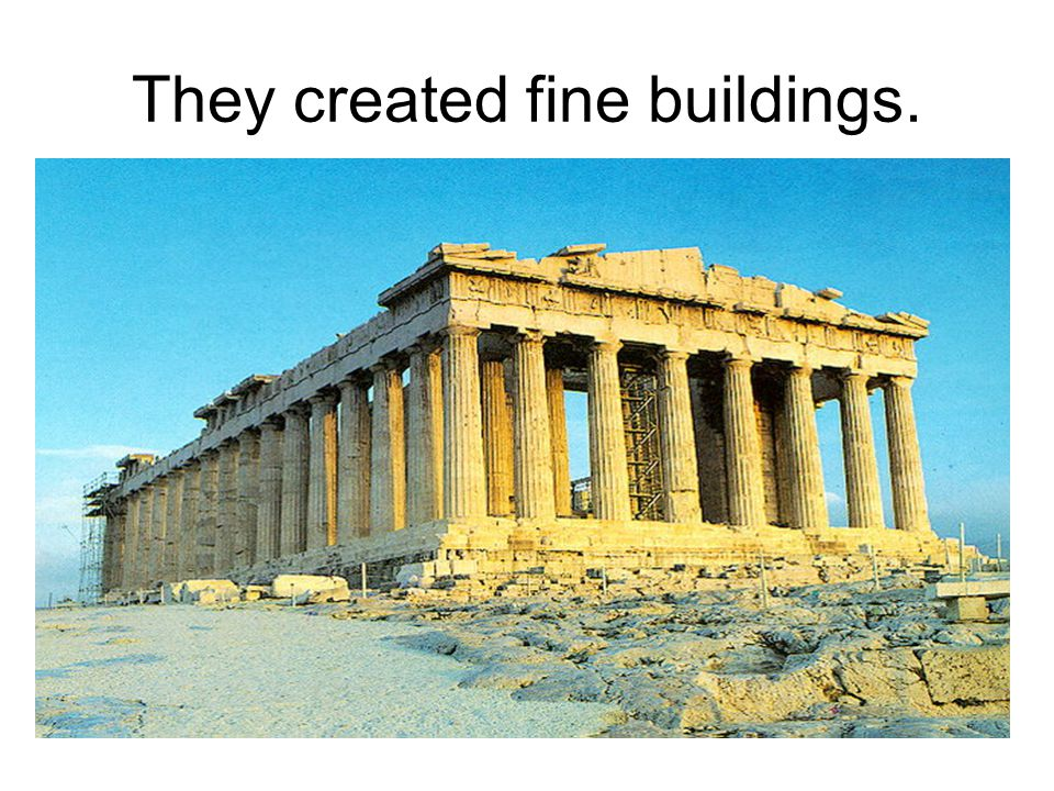 They created fine buildings.