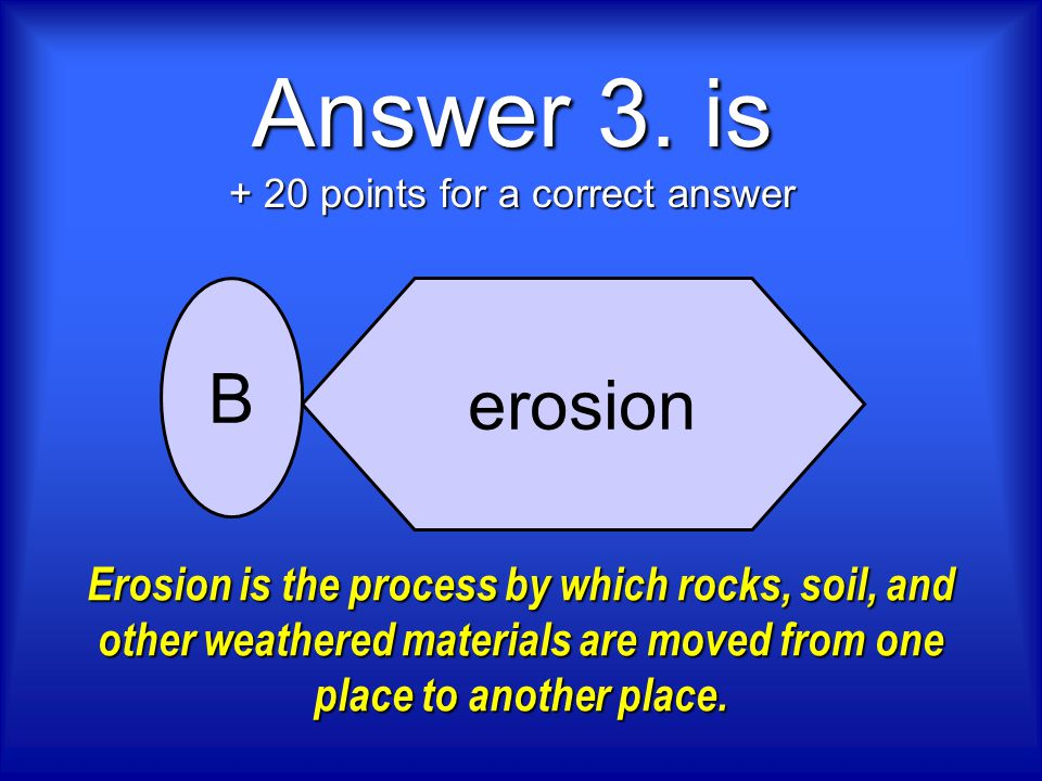 3. 3.What physical process moves rocks, sediments, and other surface materials from one place to another place? dissolving erosion weathering faulting