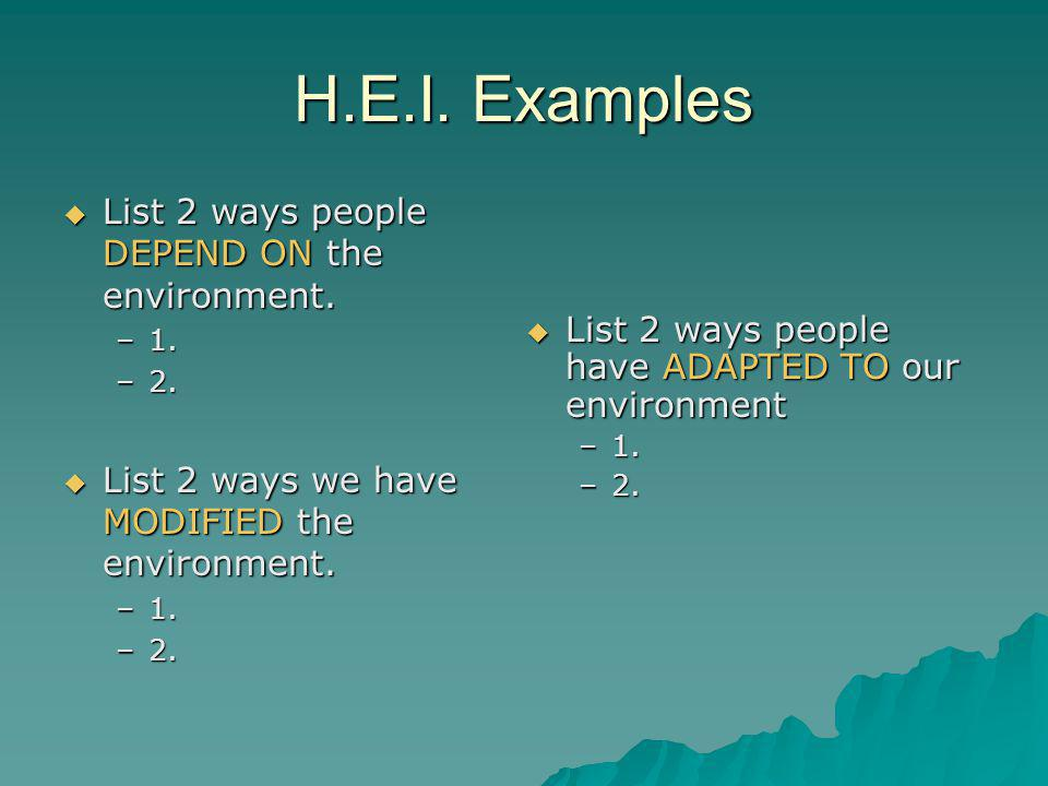 H.E.I.Examples  List 2 ways people DEPEND ON the environment.