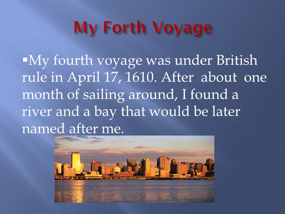 My fourth voyage was under British rule in April 17, 1610.