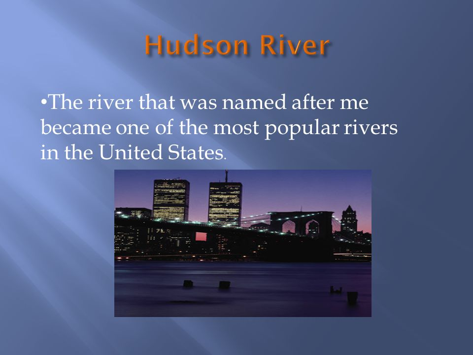The river that was named after me became one of the most popular rivers in the United States.