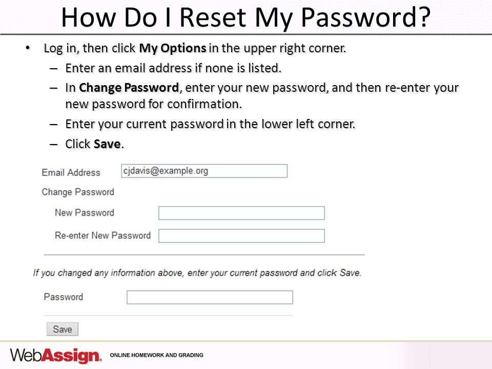 How Do I Reset My Password? Log in, then click My Options in the upper right corner. Log in, then click My Options in the upper right corner. – Enter