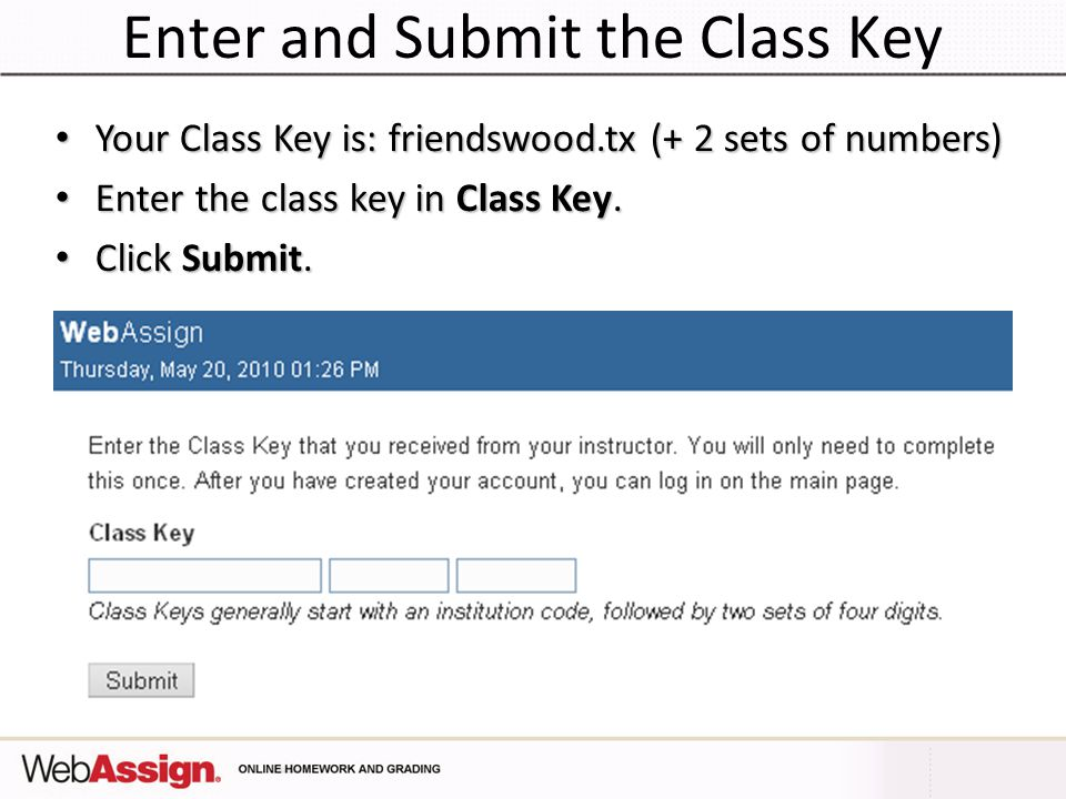 Enter and Submit the Class Key Your Class Key is: friendswood.tx (+ 2 sets of numbers) Your Class Key is: friendswood.tx (+ 2 sets of numbers) Enter t