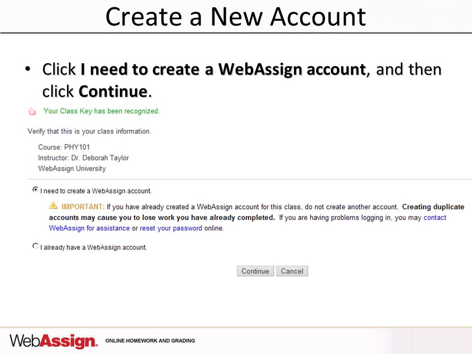 Create a New Account Click I need to create a WebAssign account, and then click Continue. Click I need to create a WebAssign account, and then click C