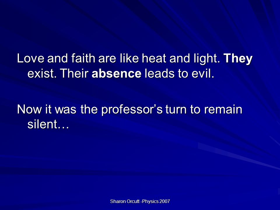 Sharon Orcutt -Physics 2007 Love and faith are like heat and light.