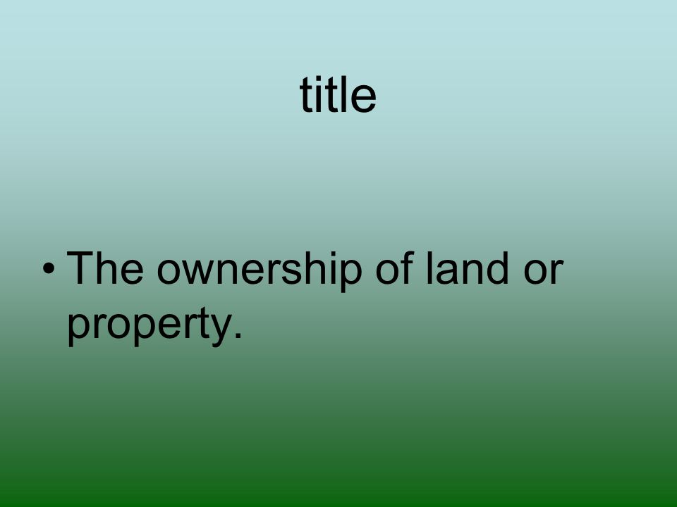 title The ownership of land or property.