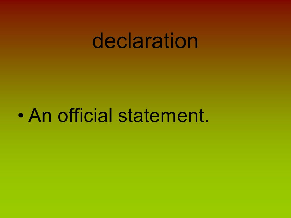 declaration An official statement.
