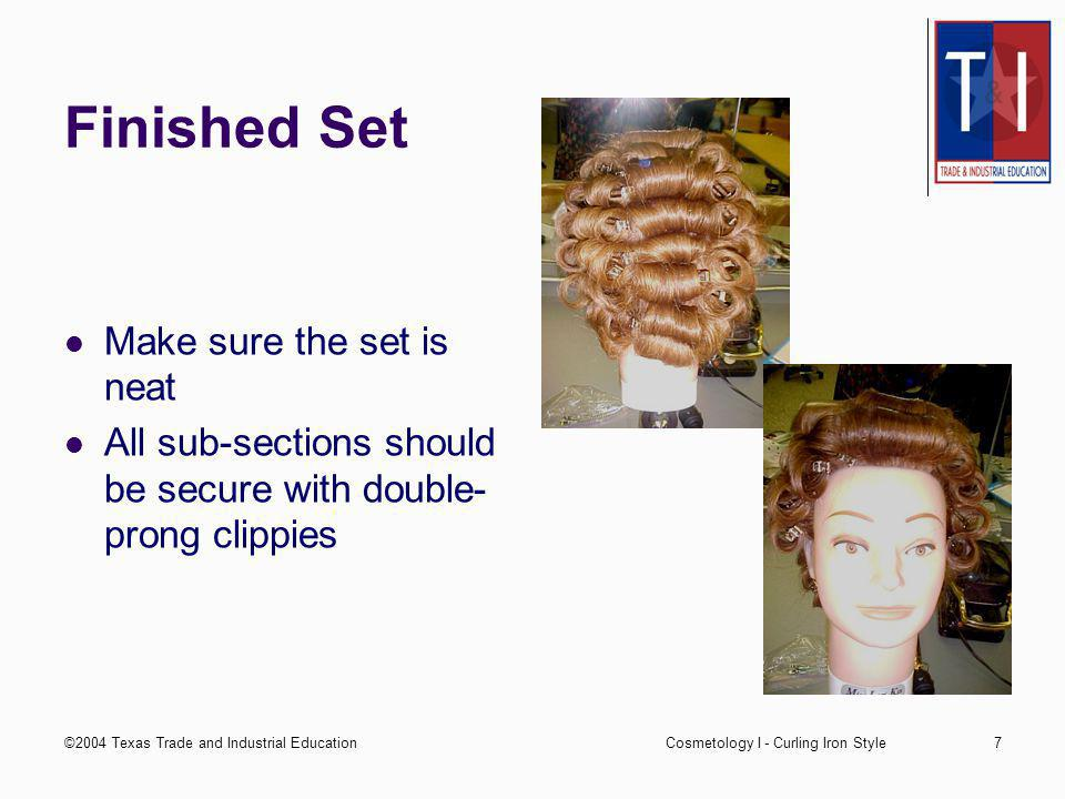 ©2004 Texas Trade and Industrial EducationCosmetology I - Curling Iron Style6 Curling the Hair Place comb between iron and scalp Slide hair off iron Secure with a double- prong clippie Avoid fishhooks