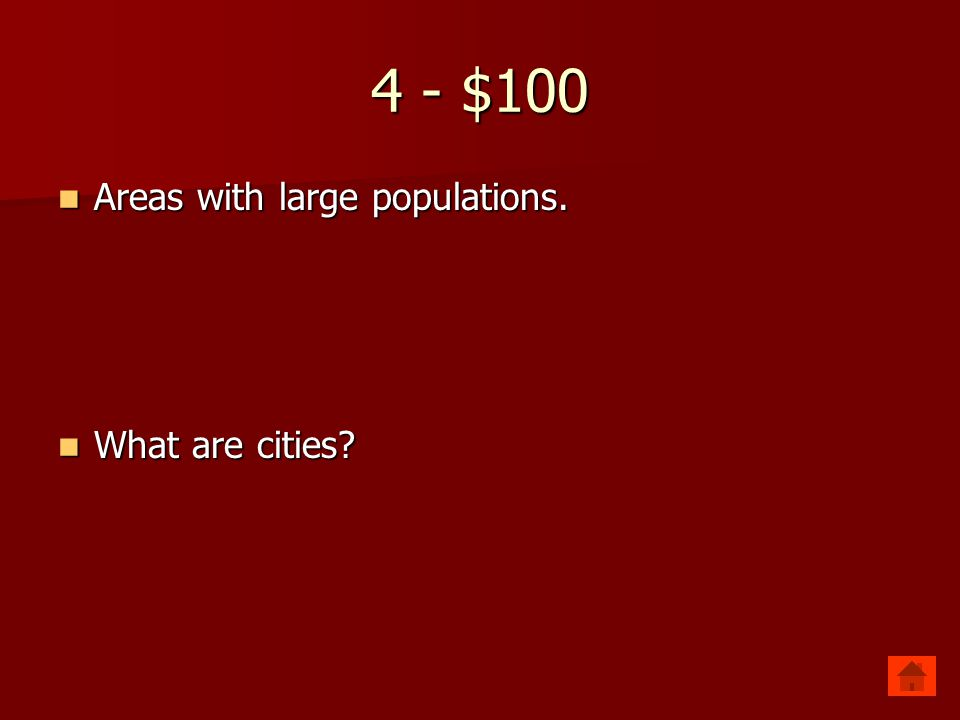 4 - $100 Areas with large populations. Areas with large populations. What are cities? What are cities?