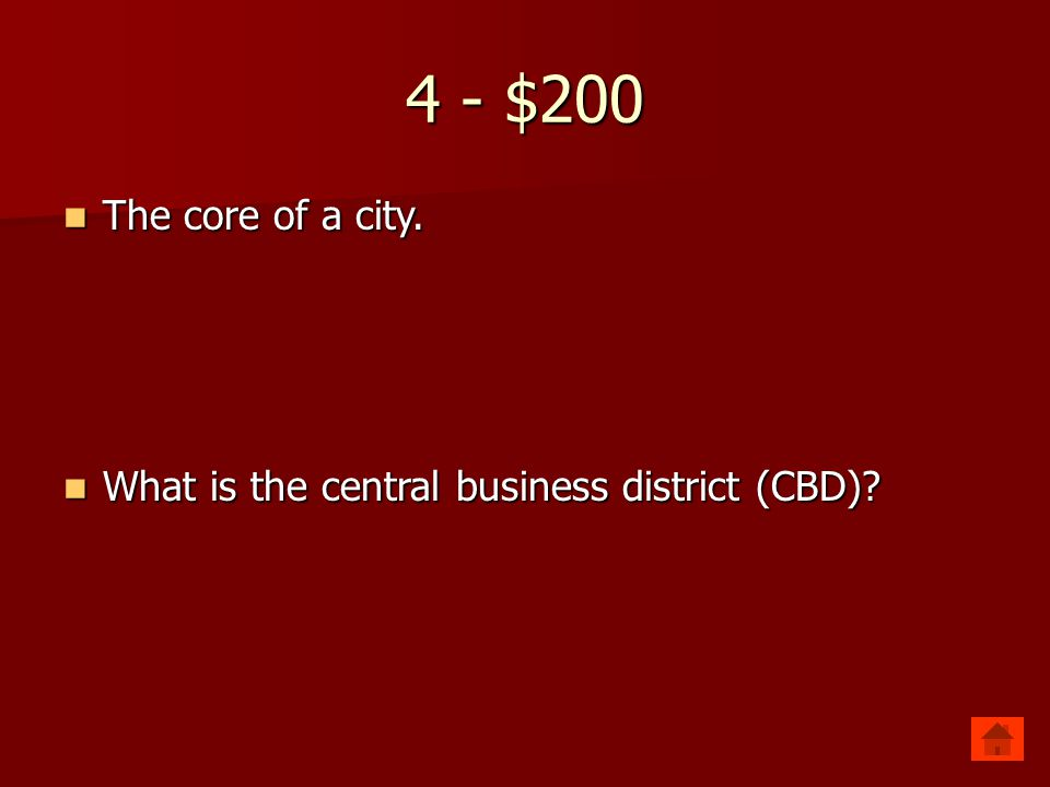 4 - $200 The core of a city. The core of a city. What is the central business district (CBD)? What is the central business district (CBD)?