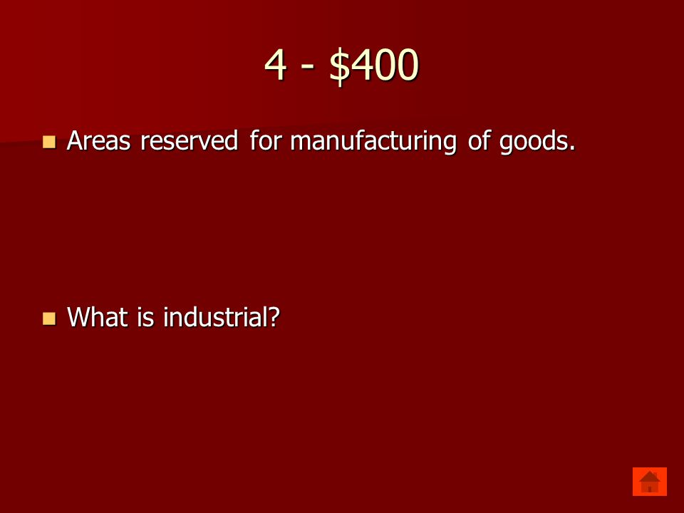 4 - $400 Areas reserved for manufacturing of goods. Areas reserved for manufacturing of goods. What is industrial? What is industrial?
