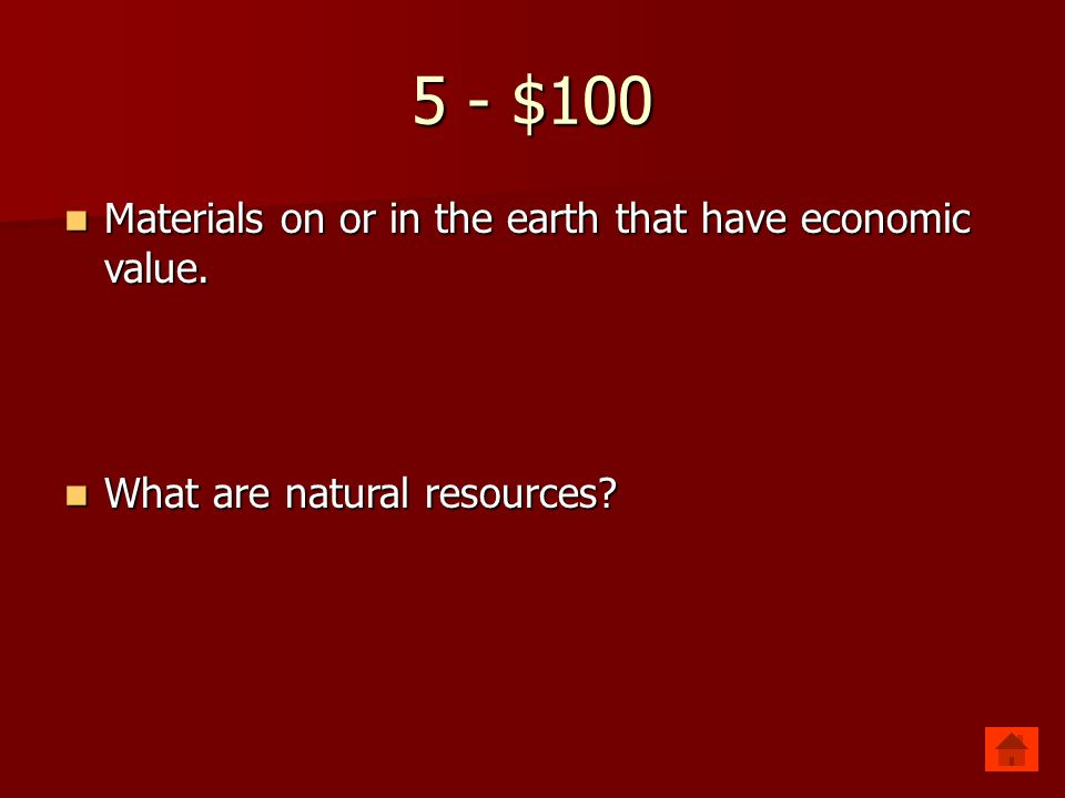 5 - $100 Materials on or in the earth that have economic value. Materials on or in the earth that have economic value. What are natural resources? Wha
