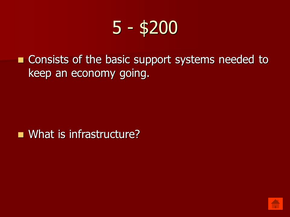 5 - $200 Consists of the basic support systems needed to keep an economy going. Consists of the basic support systems needed to keep an economy going.