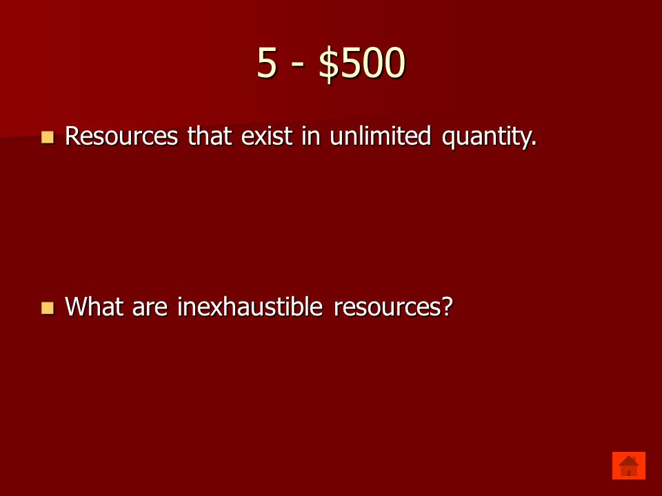 5 - $500 Resources that exist in unlimited quantity. Resources that exist in unlimited quantity. What are inexhaustible resources? What are inexhausti