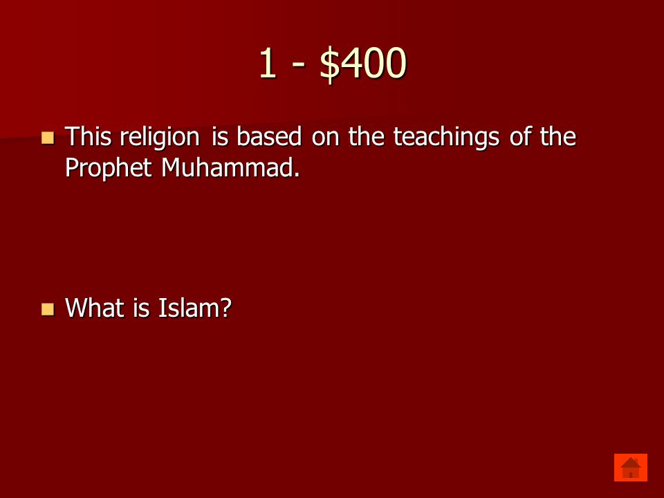 1 - $400 This religion is based on the teachings of the Prophet Muhammad. This religion is based on the teachings of the Prophet Muhammad. What is Isl