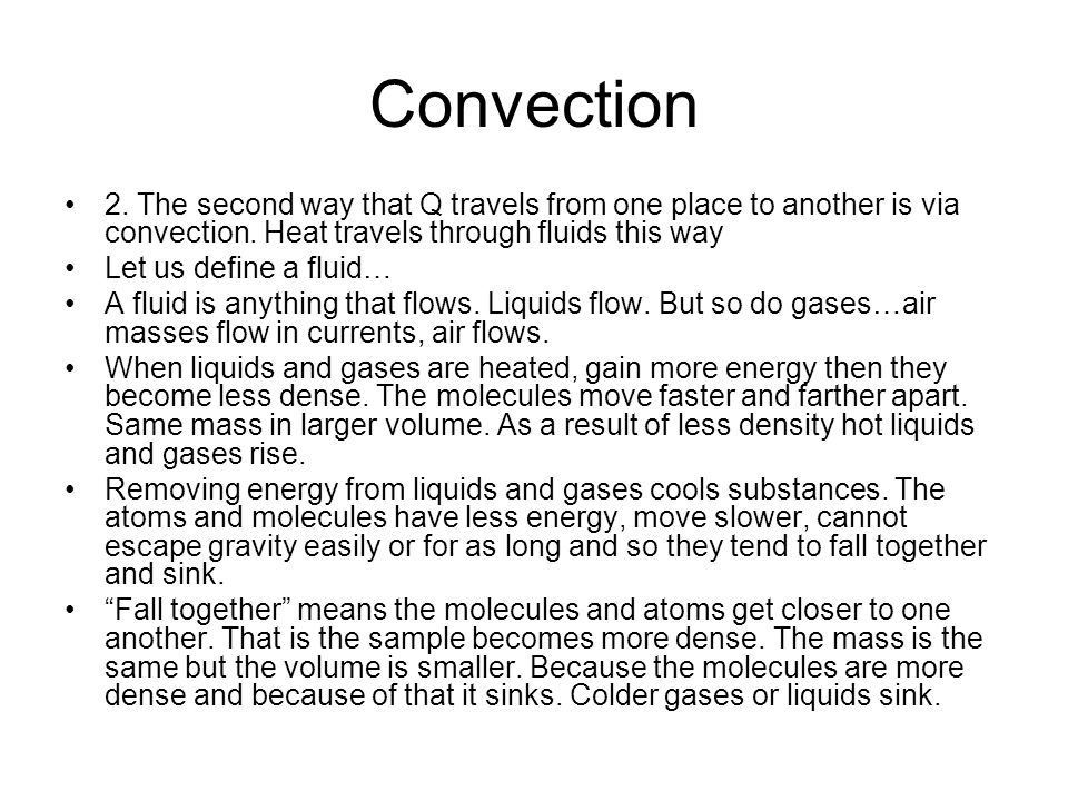 Convection 2. The second way that Q travels from one place to another is via convection. Heat travels through fluids this way Let us define a fluid… A