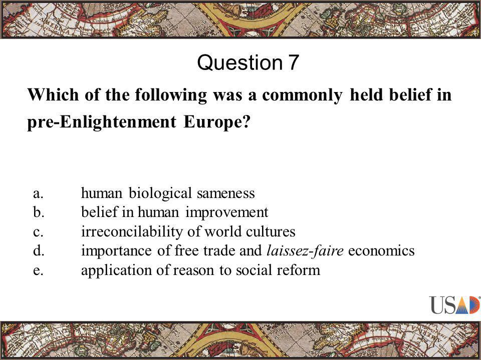 Which of the following was a commonly held belief in pre-Enlightenment Europe.