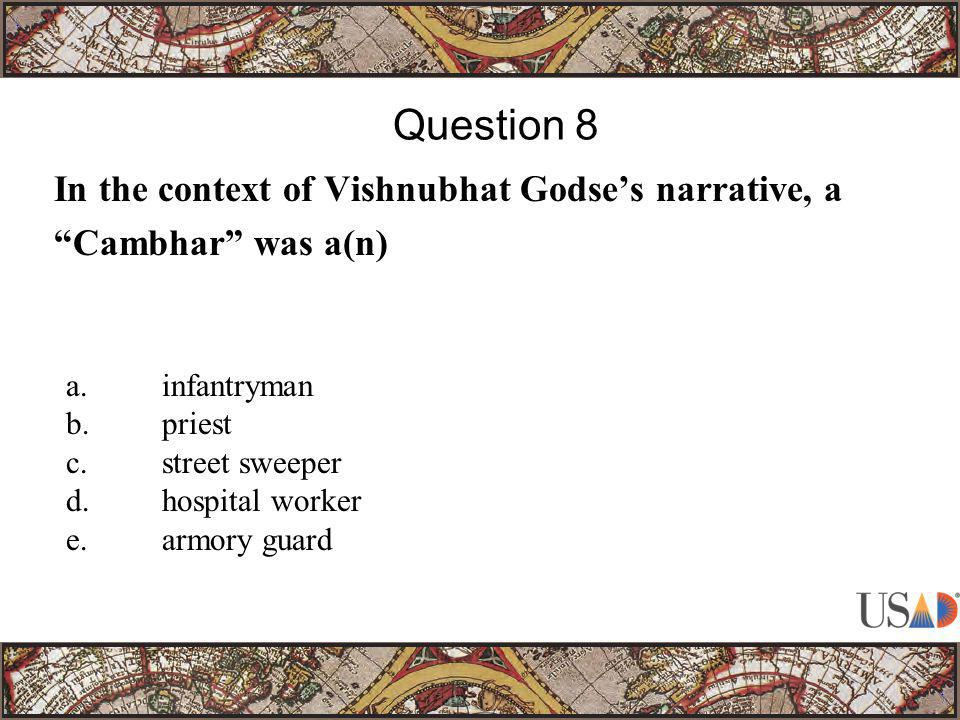 In the context of Vishnubhat Godse's narrative, a Cambhar was a(n) Question 8 a.infantryman b.priest c.street sweeper d.hospital worker e.armory guard