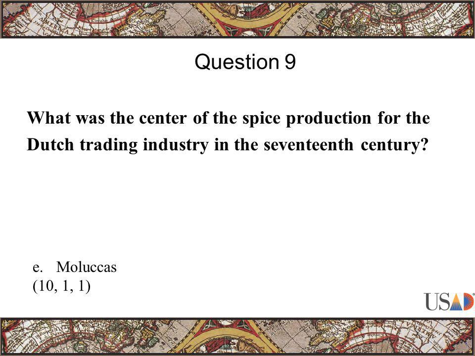 What was the center of the spice production for the Dutch trading industry in the seventeenth century? Question 9 e.Moluccas (10, 1, 1)