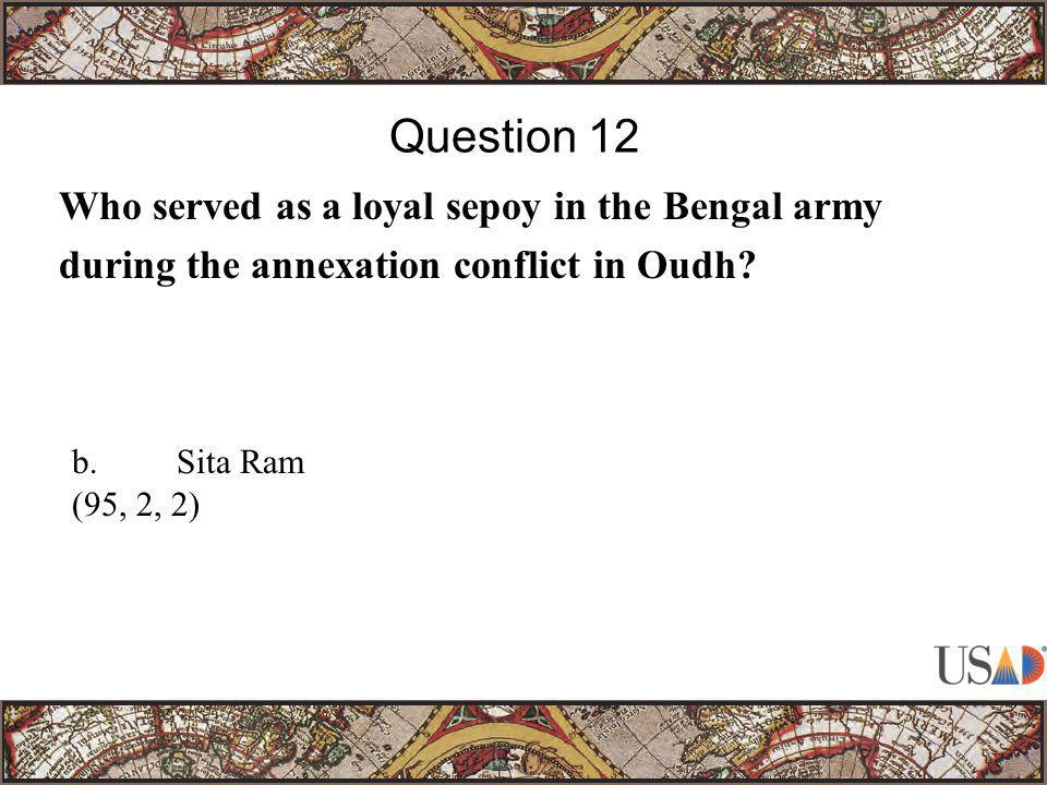 Who served as a loyal sepoy in the Bengal army during the annexation conflict in Oudh? Question 12 b.Sita Ram (95, 2, 2)