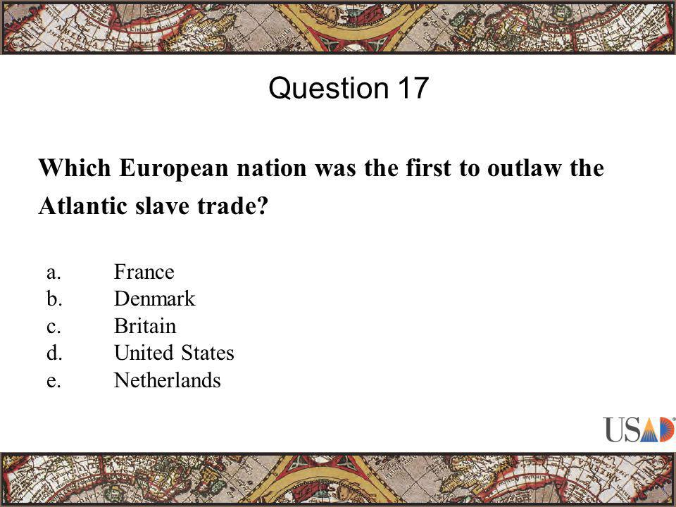 Which European nation was the first to outlaw the Atlantic slave trade.