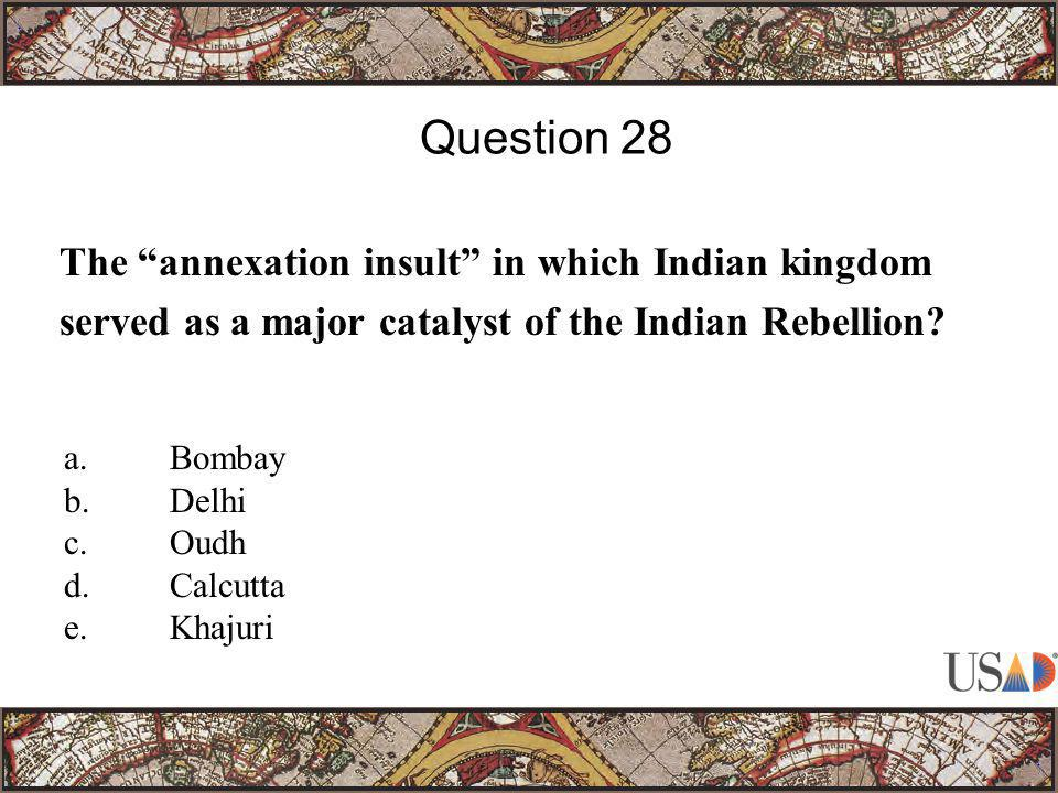 The annexation insult in which Indian kingdom served as a major catalyst of the Indian Rebellion.