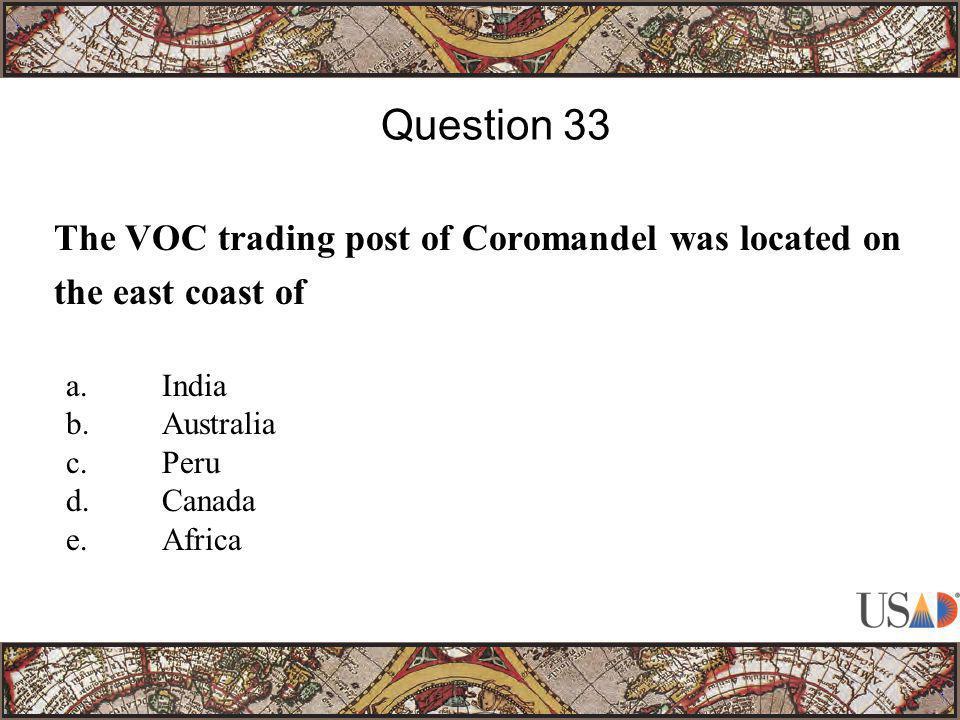 The VOC trading post of Coromandel was located on the east coast of Question 33 a.India b.Australia c.Peru d.Canada e.Africa