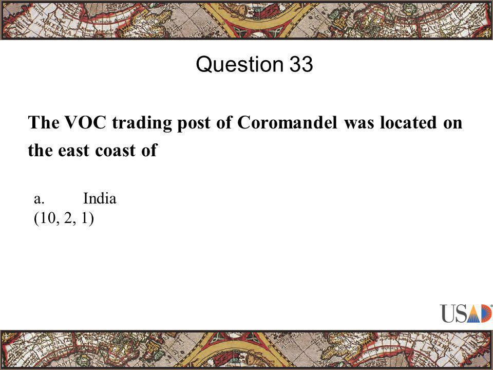The VOC trading post of Coromandel was located on the east coast of Question 33 a.India (10, 2, 1)