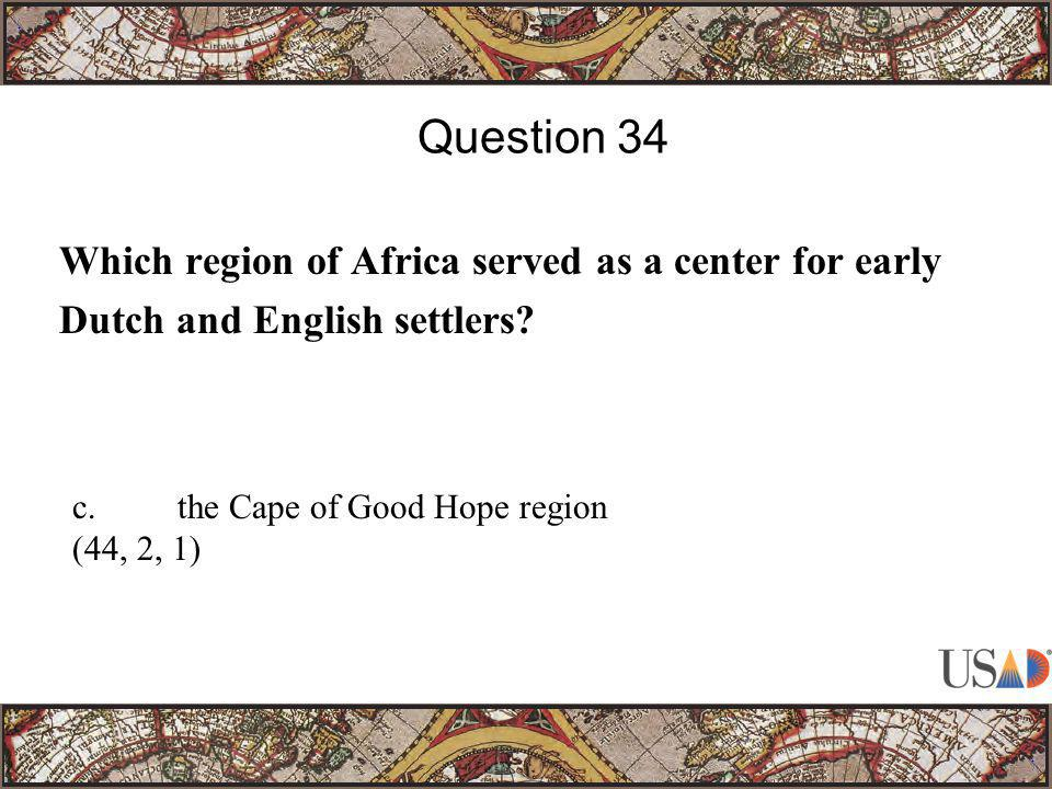 Which region of Africa served as a center for early Dutch and English settlers? Question 34 c.the Cape of Good Hope region (44, 2, 1)