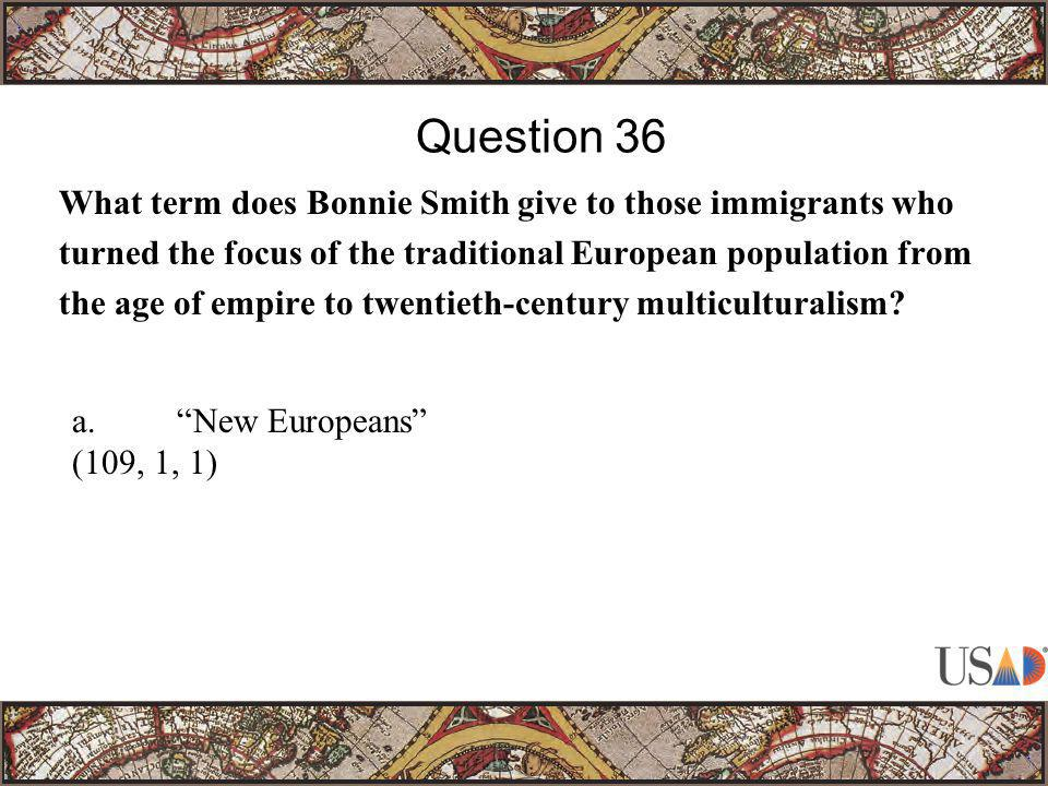 What term does Bonnie Smith give to those immigrants who turned the focus of the traditional European population from the age of empire to twentieth-century multiculturalism.