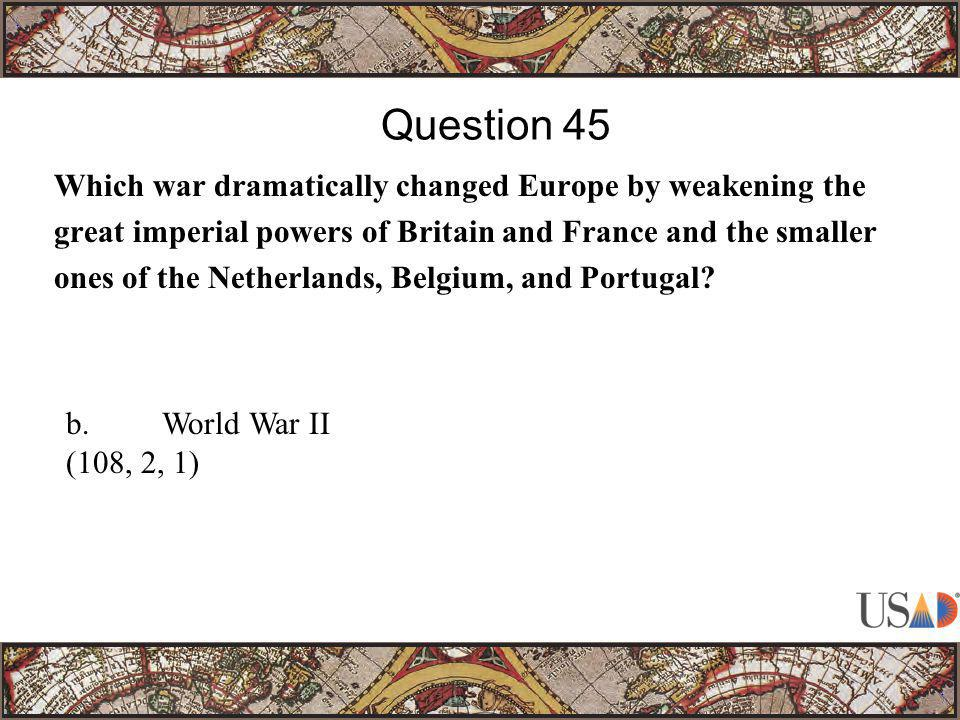Which war dramatically changed Europe by weakening the great imperial powers of Britain and France and the smaller ones of the Netherlands, Belgium, and Portugal.