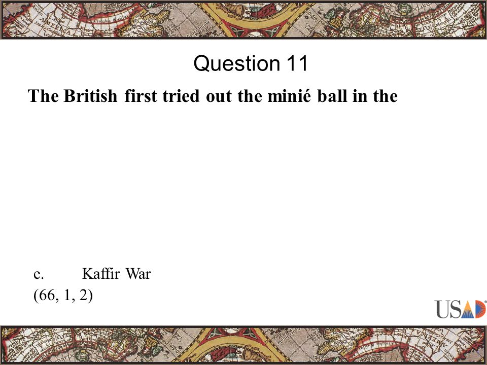 The British first tried out the minié ball in the Question 11 e.Kaffir War (66, 1, 2)