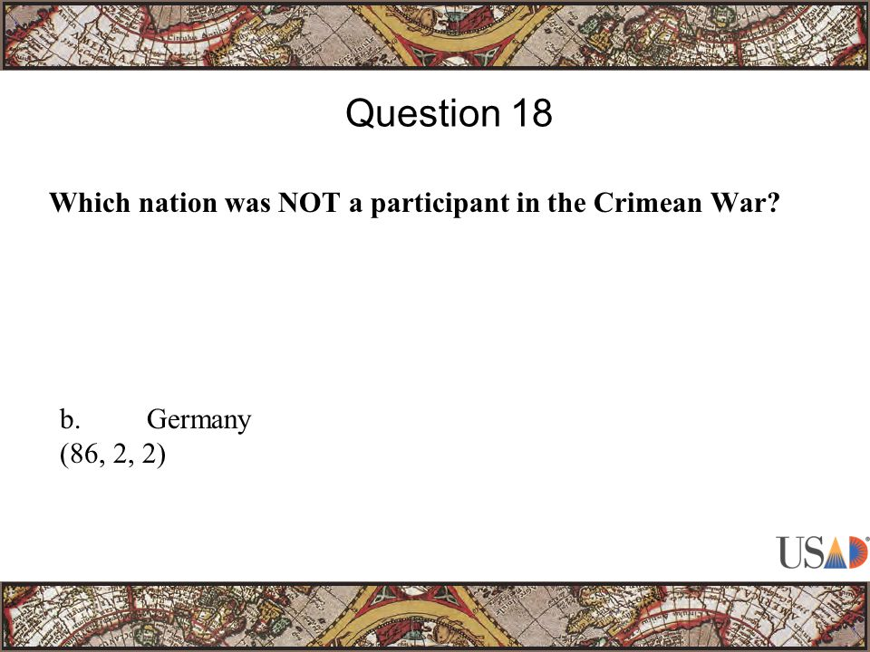 Which nation was NOT a participant in the Crimean War Question 18 b.Germany (86, 2, 2)