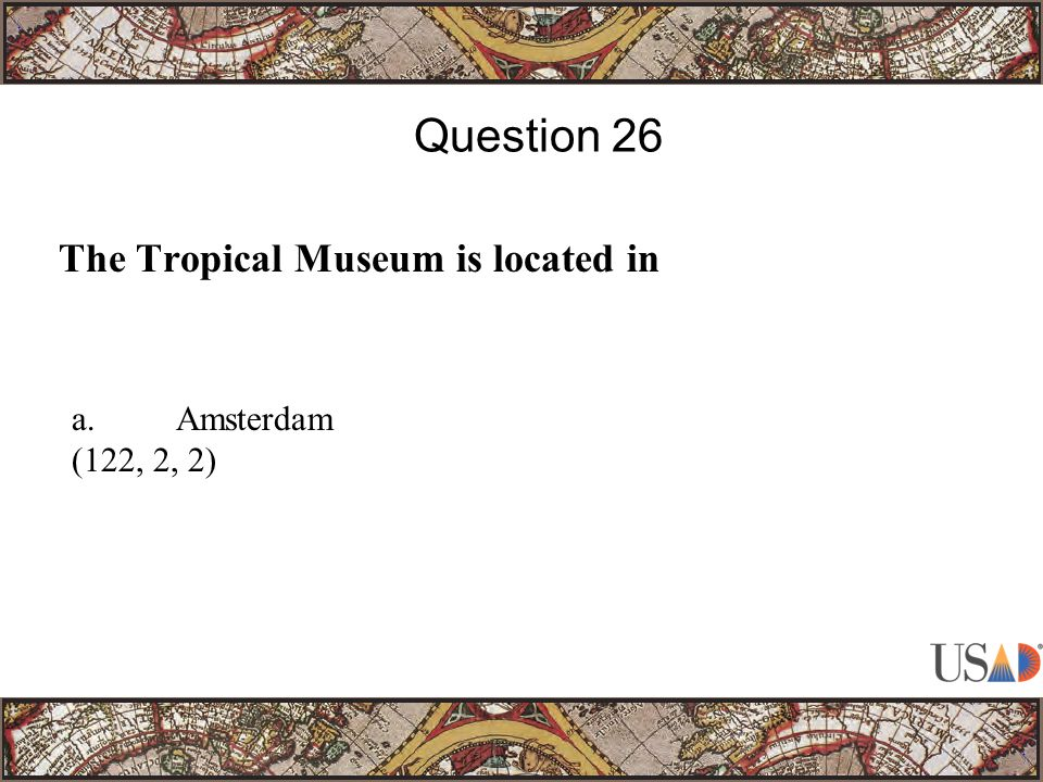 The Tropical Museum is located in Question 26 a.Amsterdam (122, 2, 2)