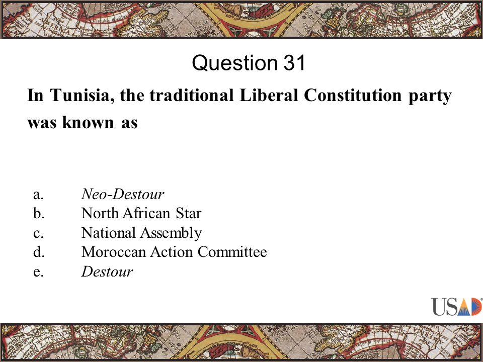 In Tunisia, the traditional Liberal Constitution party was known as Question 31 a.Neo-Destour b.North African Star c.National Assembly d.Moroccan Action Committee e.Destour