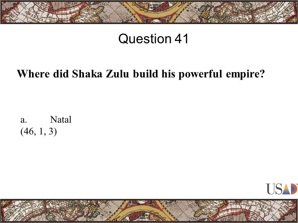 Where did Shaka Zulu build his powerful empire Question 41 a.Natal (46, 1, 3)