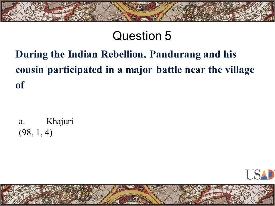 During the Indian Rebellion, Pandurang and his cousin participated in a major battle near the village of Question 5 a.Khajuri (98, 1, 4)