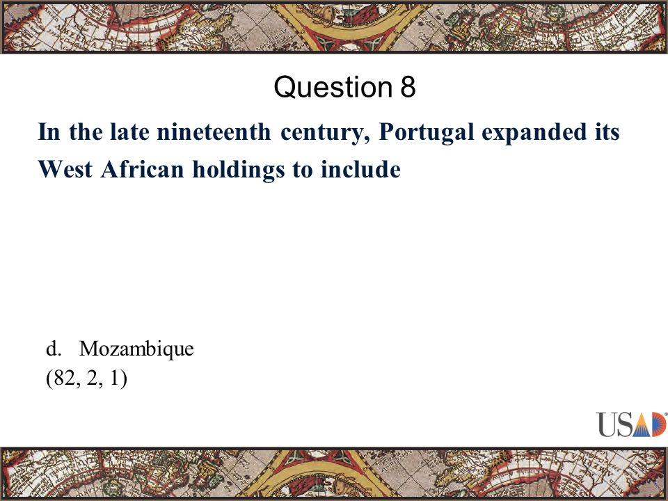 In the late nineteenth century, Portugal expanded its West African holdings to include Question 8 d.Mozambique (82, 2, 1)