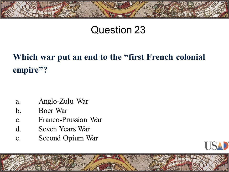 Which war put an end to the first French colonial empire .