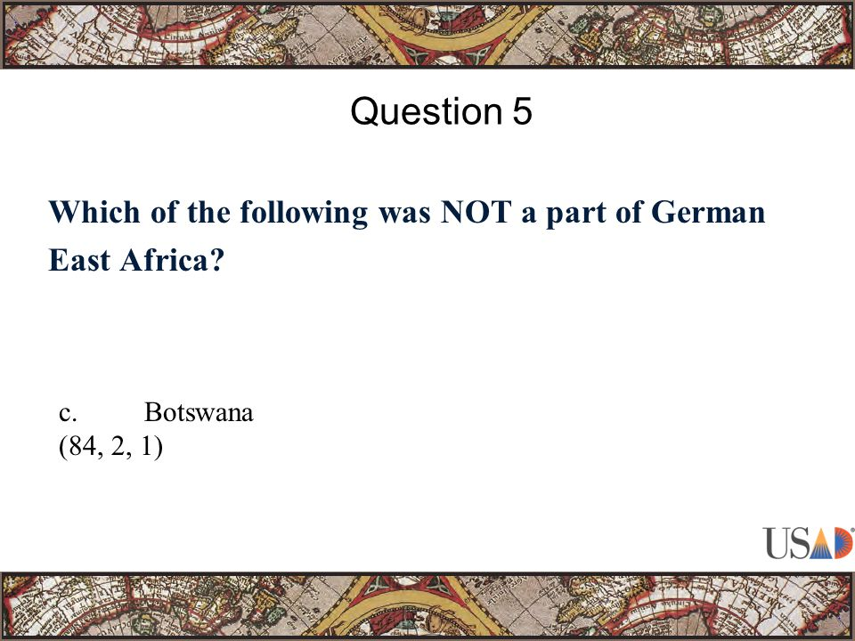 Which of the following was NOT a part of German East Africa Question 5 c.Botswana (84, 2, 1)