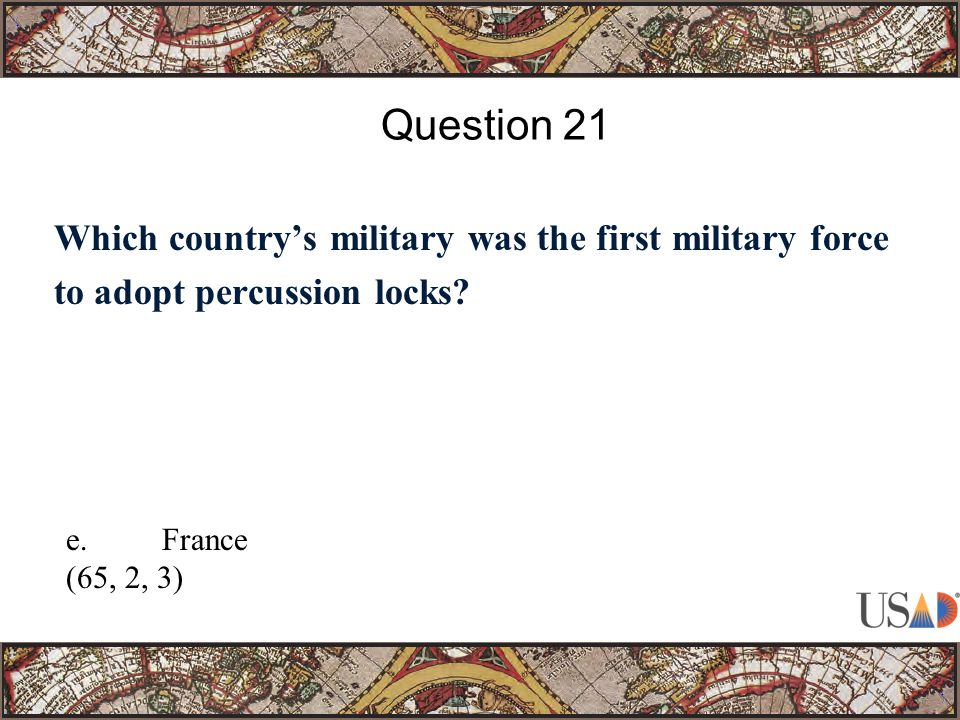 Which country's military was the first military force to adopt percussion locks? Question 21 e.France (65, 2, 3)