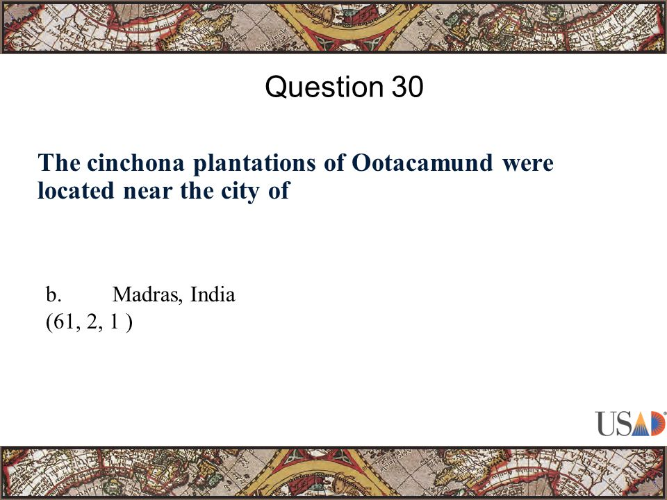 The cinchona plantations of Ootacamund were located near the city of Question 30 b.Madras, India (61, 2, 1 )
