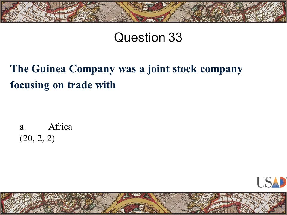 The Guinea Company was a joint stock company focusing on trade with Question 33 a.Africa (20, 2, 2)