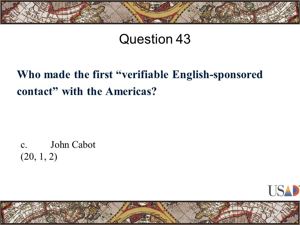 """Who made the first """"verifiable English-sponsored contact"""" with the Americas? Question 43 c.John Cabot (20, 1, 2)"""
