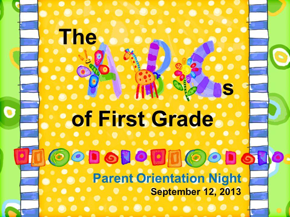 Parent Orientation Night September 12, 2013 of First Grade The s